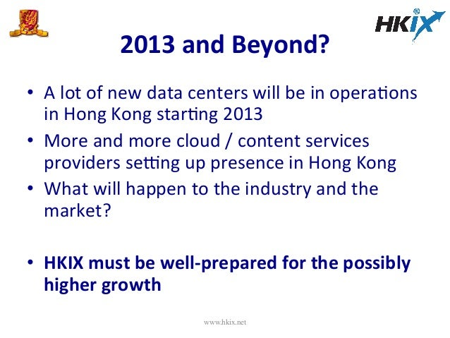 2013  and  Beyond?   • A  lot  of  new  data  centers  will  be  in  operaEons   in  Hong  ...
