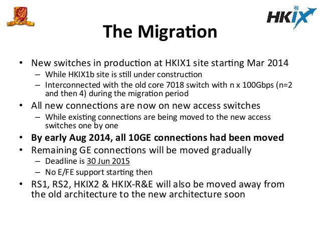 The  MigraPon   • New  switches  in  producEon  at  HKIX1  site  starEng  Mar  2014   – While  ...