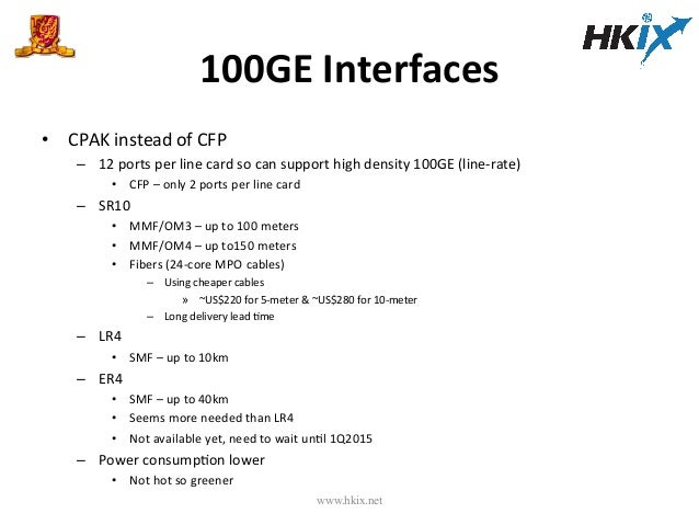 100GE  Interfaces   • CPAK  instead  of  CFP   – 12  ports  per  line  card  so  can  support...