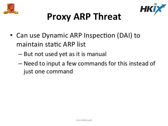 Proxy  ARP  Threat   • Can  use  Dynamic  ARP  InspecEon  (DAI)  to   maintain  staEc  ARP  lis...