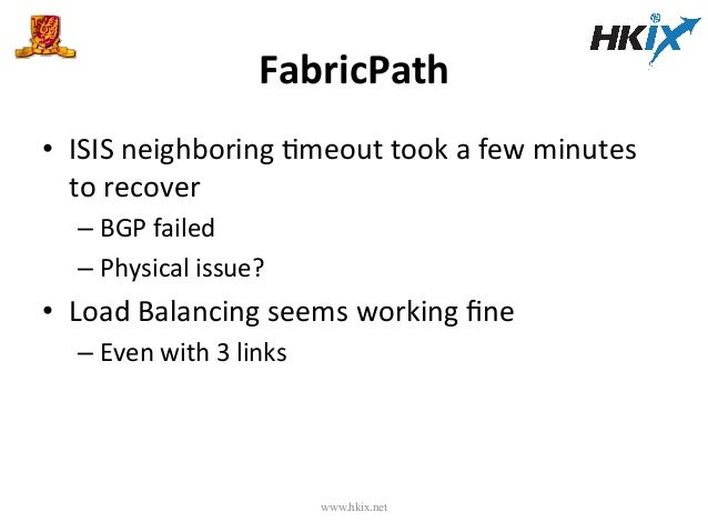 FabricPath   • ISIS  neighboring  Emeout  took  a  few  minutes   to  recover   –BGP  failed   –...