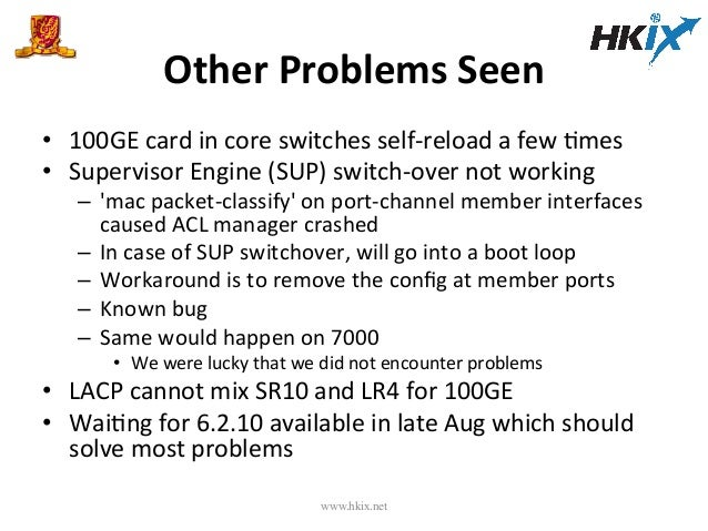 Other  Problems  Seen   • 100GE  card  in  core  switches  self-‐reload  a  few  Emes   • Super...