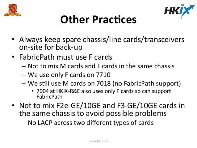 Other  PracPces   • Always  keep  spare  chassis/line  cards/transceivers   on-‐site  for  back-‐up ...