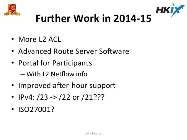 Further  Work  in  2014-‐15   • More  L2  ACL   • Advanced  Route  Server  So{ware   • Portal  ...