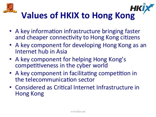 Values  of  HKIX  to  Hong  Kong   • A  key  informaEon  infrastructure  bringing  faster   and ...