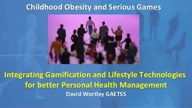 Childhood Obesity and Serious Games Integrating Gamification and Lifestyle Technologies for better Personal Health Managem...