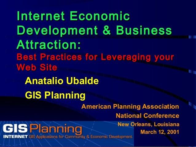 Internet EconomicInternet EconomicDevelopment & BusinessDevelopment & BusinessAttraction:Attraction:Best Practices for Lev...