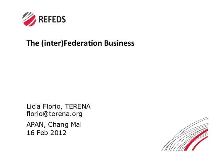 The$(inter)Federa.on$Business$Licia Florio, TERENAflorio@terena.orgAPAN, Chang Mai16 Feb 2012