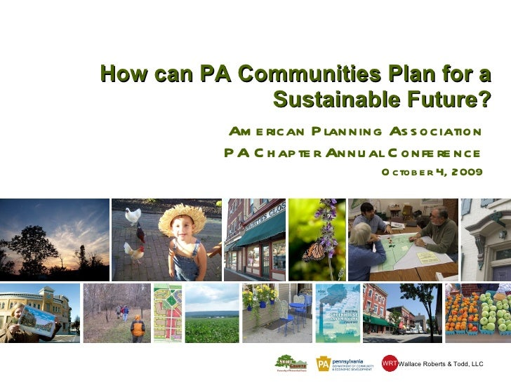 How can PA Communities Plan for a Sustainable Future? American Planning Association PA Chapter Annual Conference October 4...