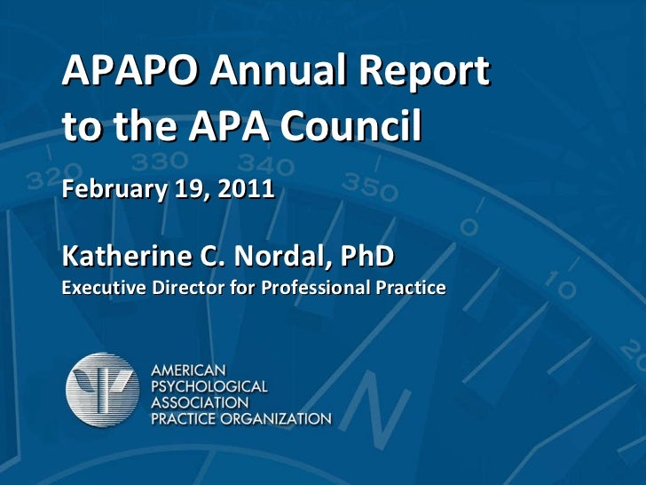 APAPO Annual Report to the APA Council February 19, 2011 Katherine C. Nordal, PhD Executive Director for Professional Prac...