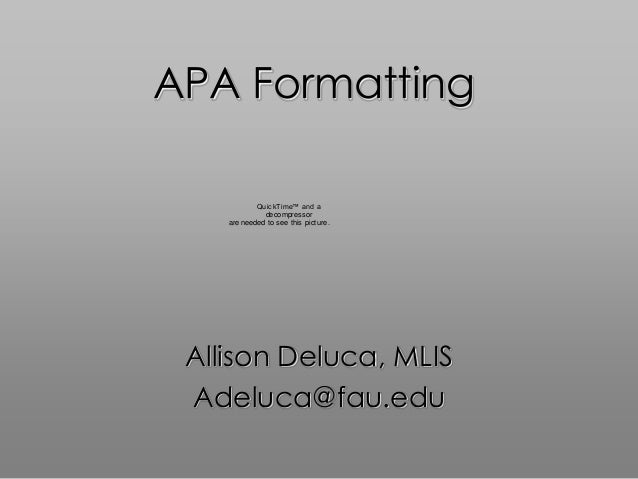 APA Formatting            QuickTime™ and a              decompressor    are needed to see this picture. Allison Deluca, ML...