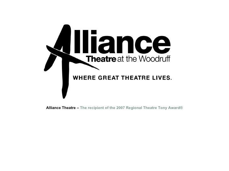 Alliance Theatre –  The recipient of the 2007 Regional Theatre Tony Award®