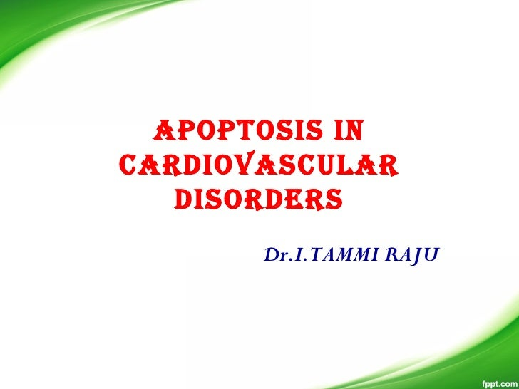 APoPToSIS IncArdIovASculAr   dISorderS       Dr.I.TAMMI RAJU