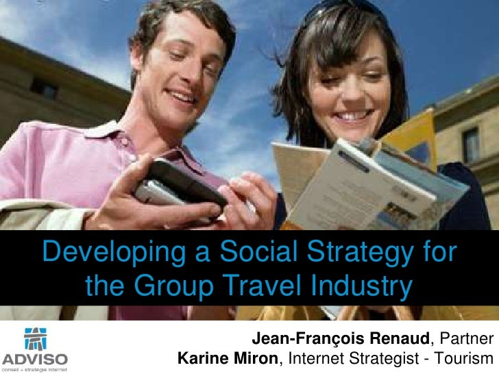 Developing a Social Strategy for <br />the Group Travel Industry<br />Jean-François Renaud, Partner<br />Karine Miron, Int...