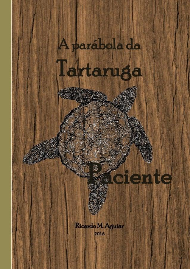 A parábola da Tartaruga Paciente Ricardo M. Aguiar 2016