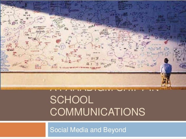 A PARADIGM SHIFT IN SCHOOL COMMUNICATIONS Social Media and Beyond