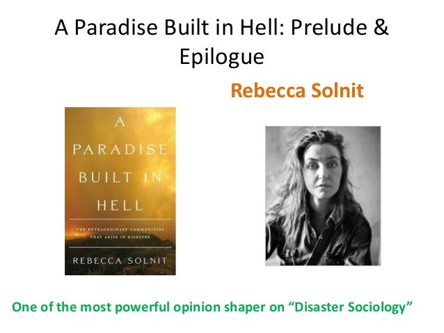 A Paradise Built in Hell: Prelude &                  Epilogue                                  Rebecca SolnitOne of the mo...