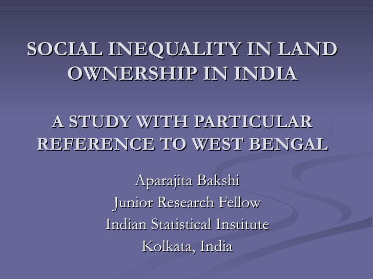 SOCIAL INEQUALITY IN LAND OWNERSHIP IN INDIA   A STUDY WITH PARTICULAR REFERENCE TO WEST BENGAL Aparajita Bakshi Junior Re...
