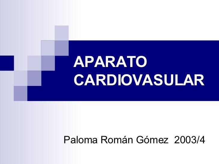 APARATO CARDIOVASULAR Paloma Román Gómez  2003/4