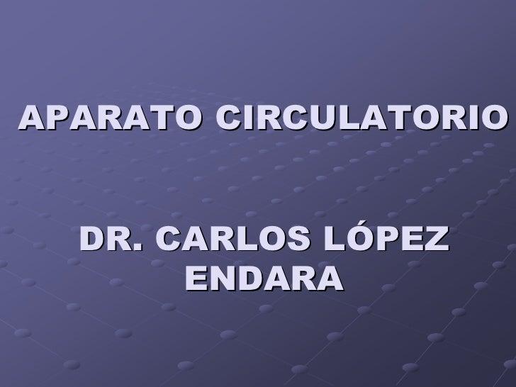 APARATO CIRCULATORIO  DR. CARLOS LÓPEZ       ENDARA