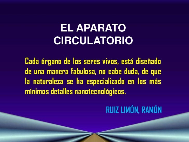 EL APARATO         CIRCULATORIOCada órgano de los seres vivos, está diseñadode una manera fabulosa, no cabe duda, de quela...