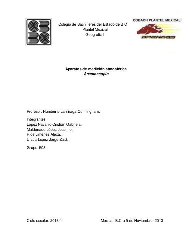 Colegio de Bachilleres del Estado de B.C Plantel Mexicali Geografía I  Aparatos de medición atmosférica Anemoscopio  Profe...