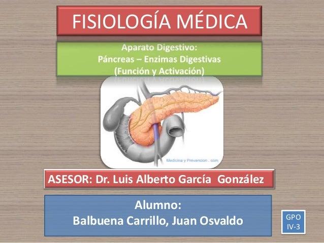 Alumno:Balbuena Carrillo, Juan OsvaldoFISIOLOGÍA MÉDICAASESOR: Dr. Luis Alberto García GonzálezGPOIV-3