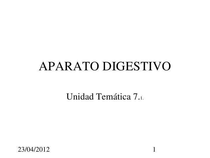 APARATO DIGESTIVO             Unidad Temática 7.1.23/04/2012                          1