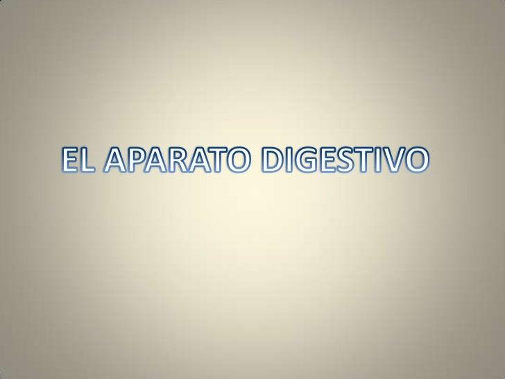 Que es el aparato digestivo• La digestión es el proceso    • El Aparato Digestivo  de transformación de los  alimentos, pr...