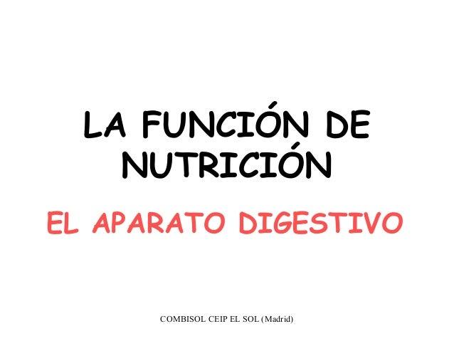 LA FUNCIÓN DE    NUTRICIÓNEL APARATO DIGESTIVO      COMBISOL CEIP EL SOL (Madrid)