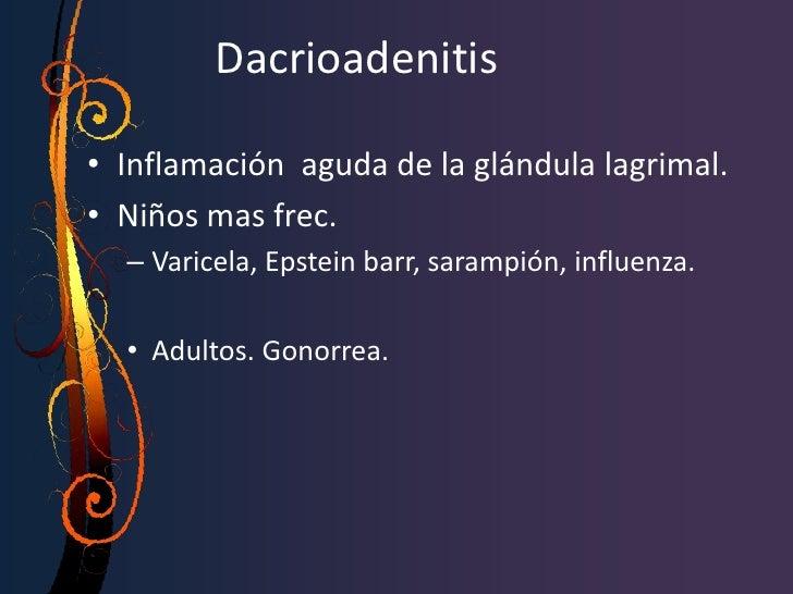 DACROLITIASIS• Los cálculos lagrimales pueden formarse en  cualquier parte del sistema lagrimal.• Se presenta en el adulto...