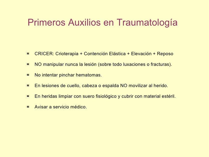Primeros Auxilios en Traumatología <ul><li>CRICER: Crioterapia + Contención Elástica + Elevación + Reposo </li></ul><ul><l...
