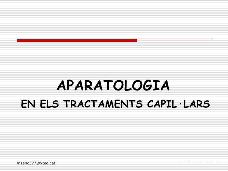 <ul><li>APARATOLOGIA   </li></ul><ul><li>EN ELS TRACTAMENTS CAPIL·LARS </li></ul>
