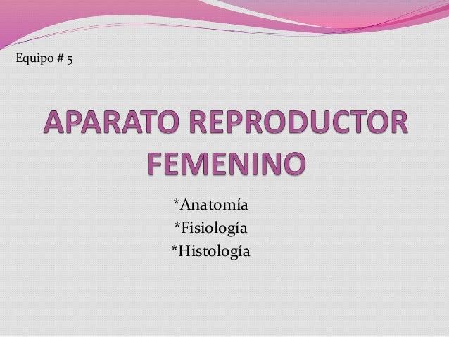 *Anatomía *Fisiología *Histología Equipo # 5