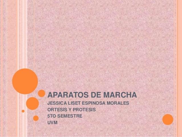 APARATOS DE MARCHA JESSICA LISET ESPINOSA MORALES ORTESIS Y PROTESIS 5TO SEMESTRE UVM