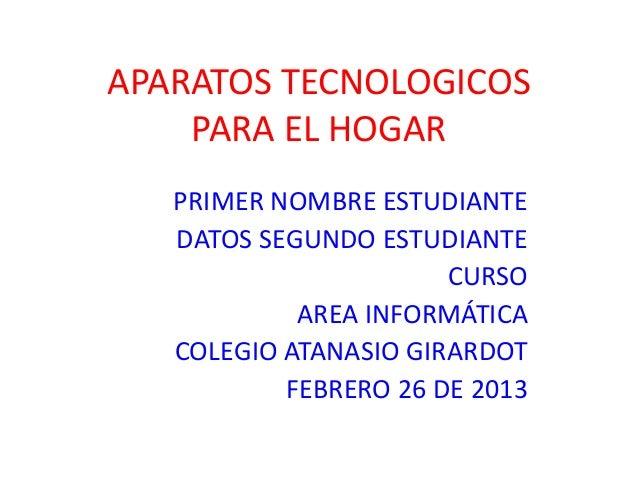 APARATOS TECNOLOGICOS    PARA EL HOGAR   PRIMER NOMBRE ESTUDIANTE   DATOS SEGUNDO ESTUDIANTE                       CURSO  ...