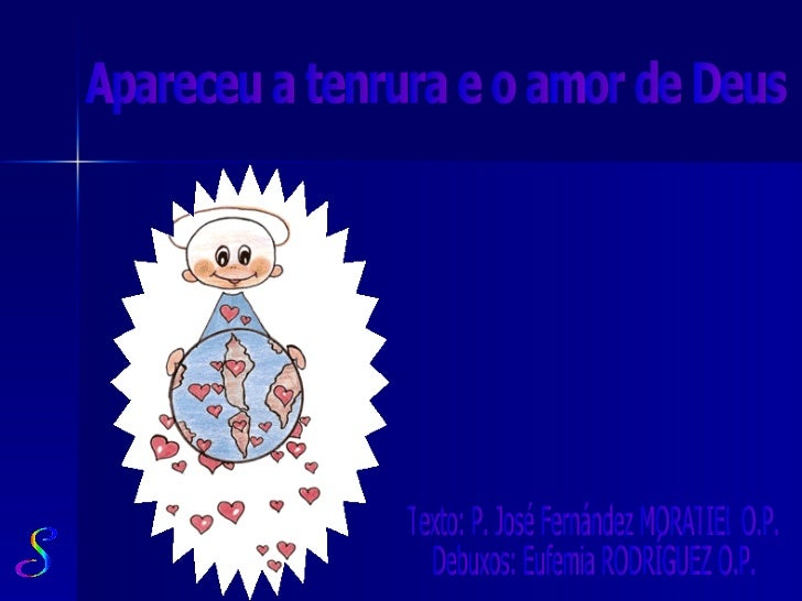 Apareceu a tenrura e o amor de Deus Texto: P. José Fernández MORATIEL O.P. Debuxos: Eufemia RODRÍGUEZ O.P.