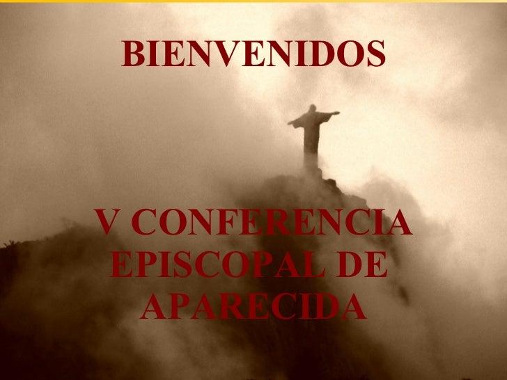 BIENVENIDOS V CONFERENCIA EPISCOPAL DE  APARECIDA