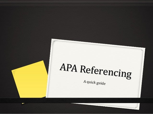 APA Referencing APA Referencing A quick guide