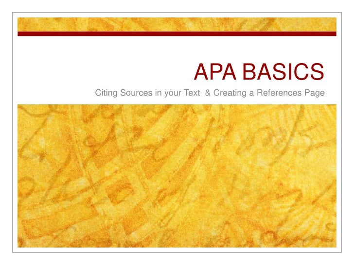 APA BASICS<br /> Creating a References Page & Citing Sources in your Text <br />