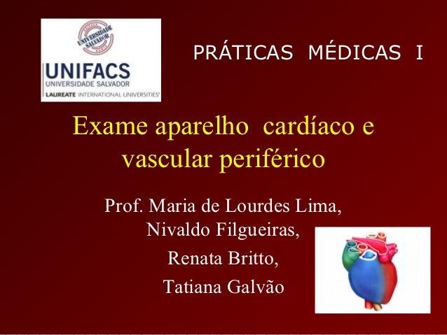 PRÁTICAS MÉDICAS IExame aparelho cardíaco e   vascular periférico  Prof. Maria de Lourdes Lima,        Nivaldo Filgueiras,...