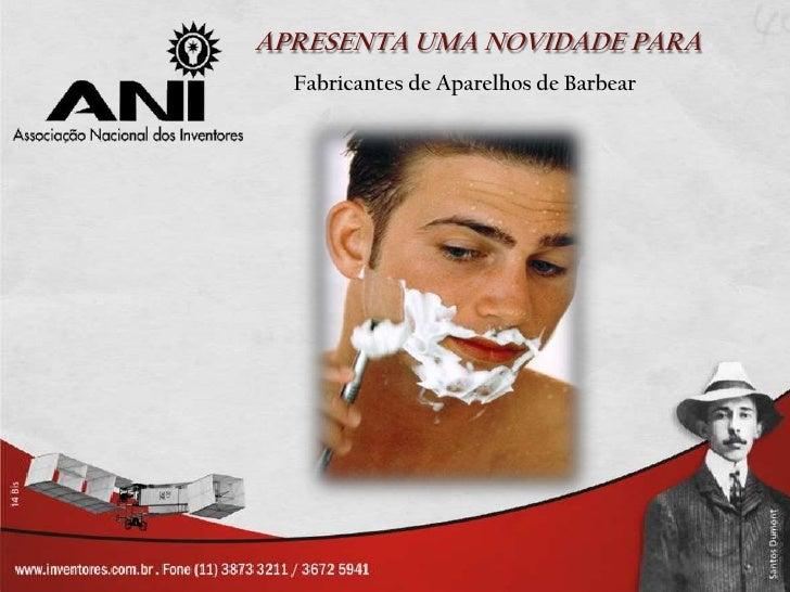 APRESENTA UMA NOVIDADE PARA  Fabricantes de Aparelhos de Barbear
