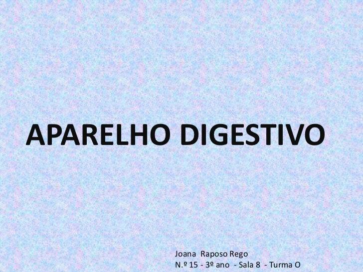 APARELHO DIGESTIVO        Joana Raposo Rego        N.º 15 - 3º ano - Sala 8 - Turma O