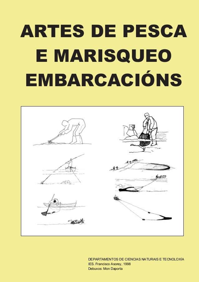 ARTES DE PESCA E MARISQUEO EMBARCACIÓNS DEPARTAMENTOS DE CIENCIAS NATURAIS E TECNOLOXÍA IES. Francisco Asorey, 1998 Debuxo...