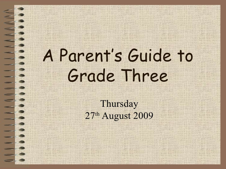 A Parent's Guide to Grade Three Thursday 27 th  August 2009