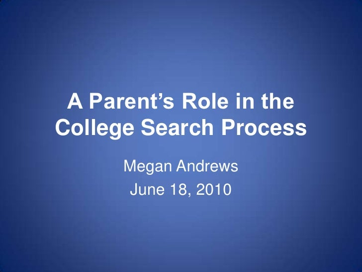 A Parent's Role in the College Search Process<br />Megan Andrews<br />June 18, 2010<br />