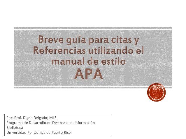Por: Prof. Digna Delgado; MLS Programa de Desarrollo de Destrezas de Información Biblioteca Universidad Politécnica de Pue...