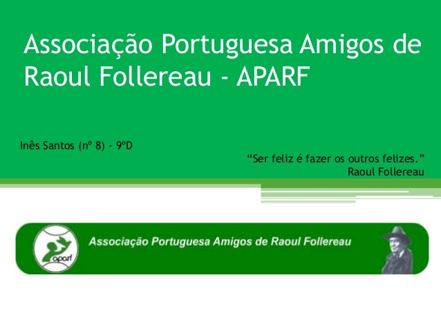 """Associação Portuguesa Amigos deRaoul Follereau - APARFInês Santos (nº 8) - 9ºD                           """"Ser feliz é faze..."""