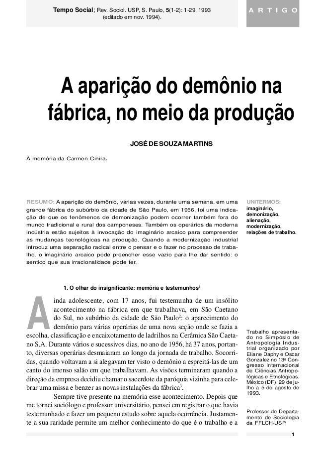 1 MARTINS, José de Souza.Aaparição do demônio na fábrica, no meio da produção. Tempo Social; Rev. Sociol. USP, S. Paulo, 5...