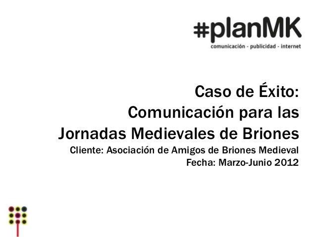 Caso de Éxito:        Comunicación para lasJornadas Medievales de Briones Cliente: Asociación de Amigos de Briones Medieva...